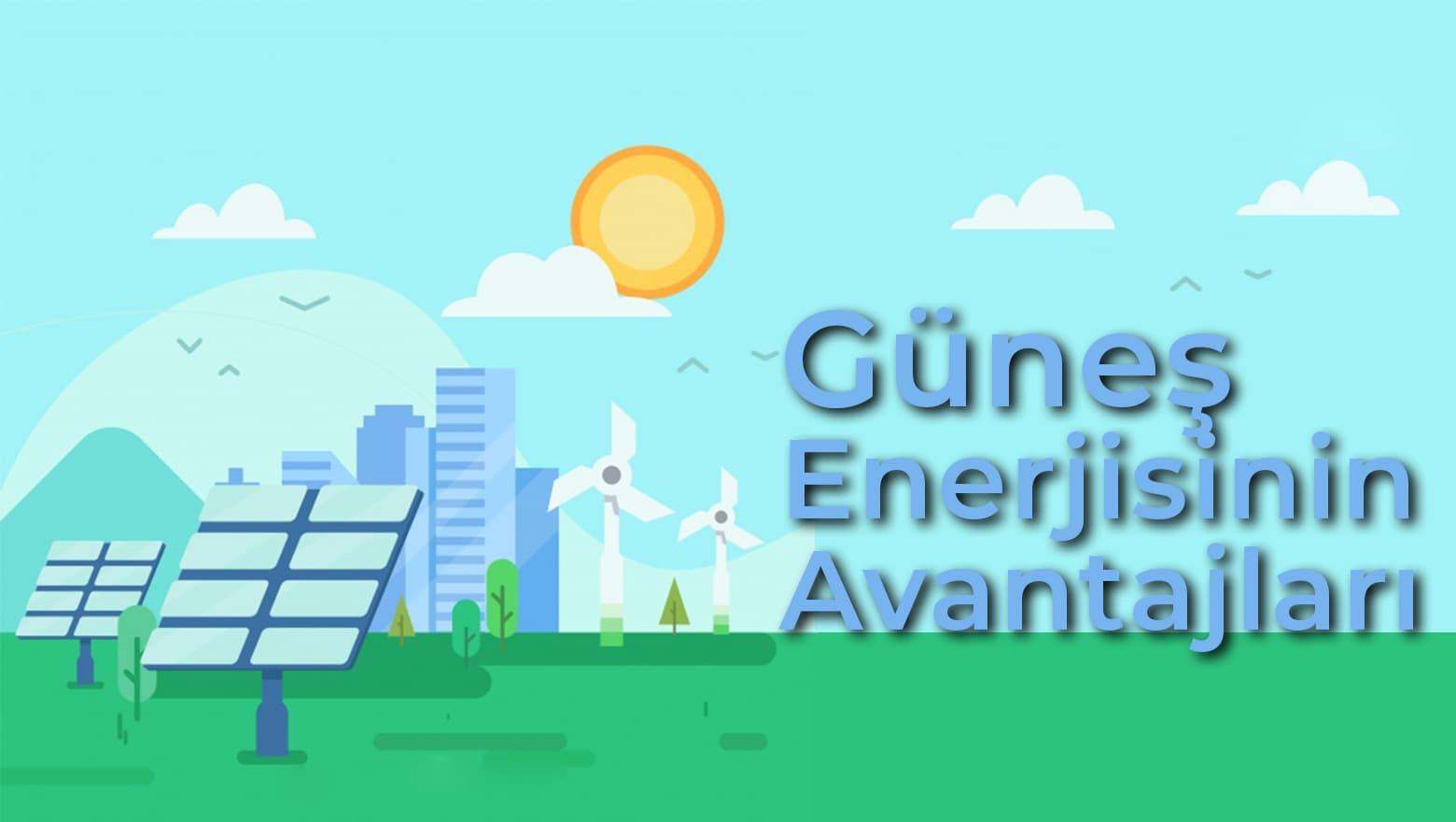 Güneş Enerjisinin Avantajları